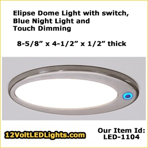 BeeGreen Elipse 12vdc LED Dome Light (pancake light) with switch, touch dimming and night light. Low Profile Surface Mount in Satin Nickel or Chrome. Bright 462 Lumens, LED-1104